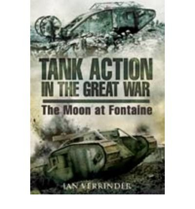 Tank Action in the Great War: The Moon at Fontaine (Hardback) - Common PDF