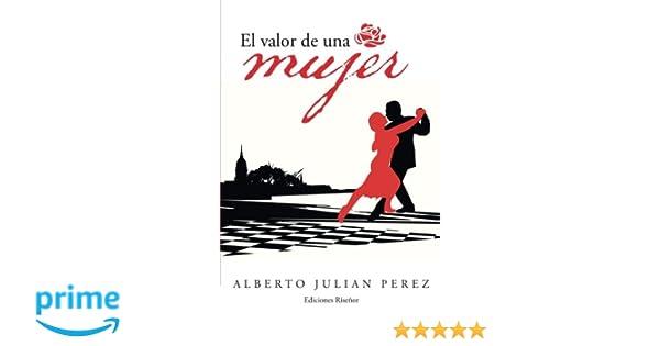 El Valor de Una Mujer: (Melodrama Político) (Spanish Edition): Alberto Julian Perez: 9780986083914: Amazon.com: Books