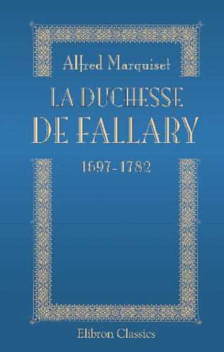 Download La Duchesse de Fallary, 1697-1782: D'après des documents inédits (French Edition) PDF