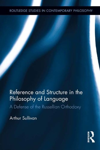 Download Reference and Structure in the Philosophy of Language: A Defense of the Russellian Orthodoxy (Routledge Studies in Contemporary Philosophy) Pdf