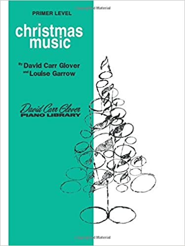 christmas music primer david carr glover piano library david carr glover louise garrow 9780769237299 amazoncom books - Amazon Christmas Music