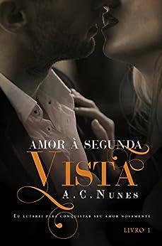 Amor à Segunda Vista (Trilogia Amor à Segunda Vista Livro 1) por [NUNES, A.C.]