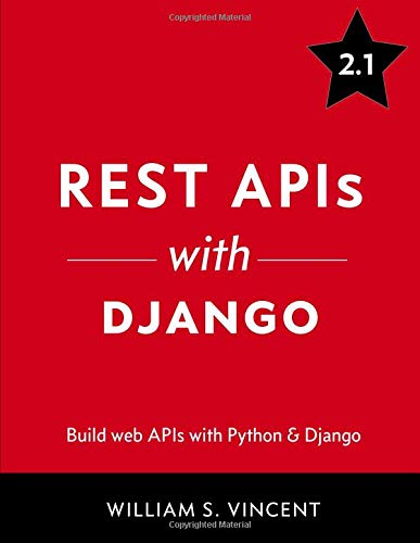 REST APIs with Django: Build powerful web APIs with Python and Django Paperback – June 15, 2018 William S. Vincent Independently published 198302998X