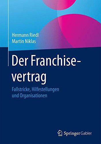 Der Franchisevertrag: Fallstricke, Hilfestellungen und Organisationen
