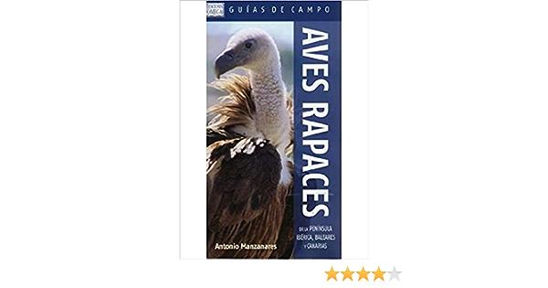 AVES RAPACES DE LA PENÍNSULA IBÉRICA, BALEARES Y CANARIAS GUIAS DEL NATURALISTA-AVES: Amazon.es: MANZANARES PALAREA, ANTONIO: Libros