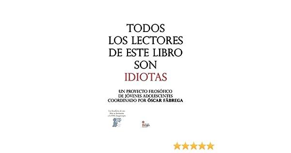 Todos los lectores de este libro son IDIOTAS: Un proyecto ...