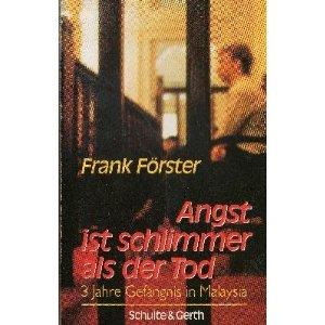 Angst ist schlimmer als der Tod. Drei Jahre Gefängnis in Malaysia - ein Tagebuch Broschiert – Februar 1992 Frank Förster Gerth Medien GmbH 3877396747