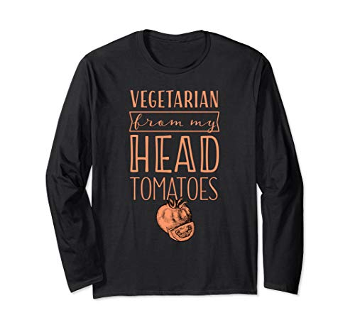 (Vegetarian From My Head Tomatoes Long Sleeve T-Shirt)