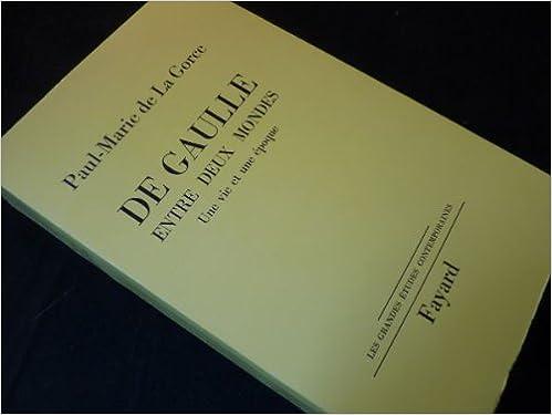 Télécharger en ligne De Gaulle Entre Deux Mondes, Une Vie et Une Epoque pdf, epub ebook