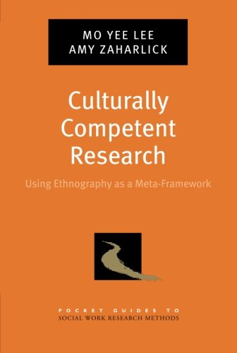 Culturally Competent Research: Using Ethnography as a Meta-Framework (Pocket Guide to Social Work Research Methods)