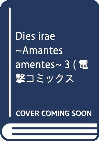 Dies irae ~Amantes amentes~ 3 (電撃コミックスNEXT)