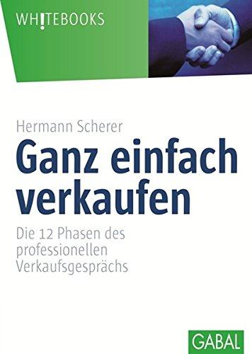 Ganz einfach verkaufen (Whitebooks) Gebundenes Buch – 1. September 2003 Hermann Scherer GABAL 3897493411 Werbung