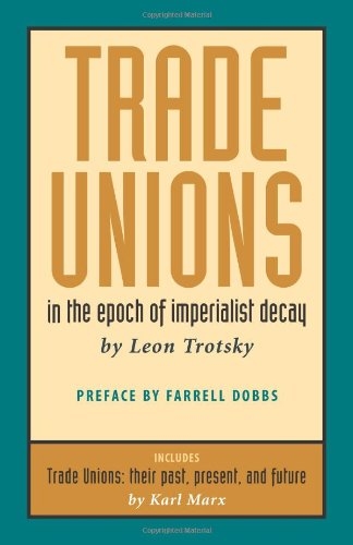Trade Unions in the Epoch of Imperialist Decay (Featuring Trade Unions: Their Past, Present, and Future by Karl Marx)