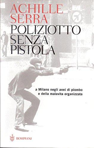 poliziotto-senza-pistola-a-milano-negli-anni-di-piombo-e-della-malavita-organizzata