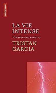 La vie intense par Tristan Garcia