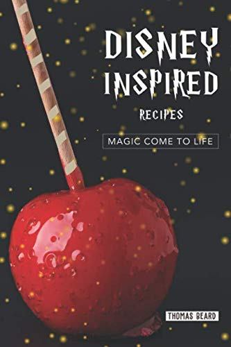 Disney Inspired Recipes: Magic come to life by Thomas Beard