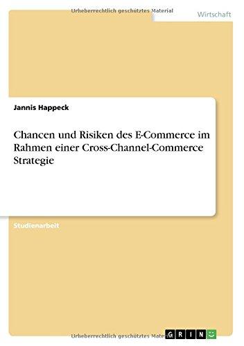 Chancen und Risiken des E-Commerce im Rahmen einer Cross-Channel-Commerce Strategie Taschenbuch – 31. Mai 2017 Jannis Happeck GRIN Verlag 3668442045 Betriebswirtschaft