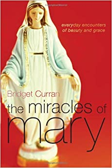 Book The Miracles of Mary: Everyday encounters of beauty and grace