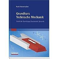 Grundkurs Technische Mechanik: Statik der Starrkörper, Elastostatik, Dynamik