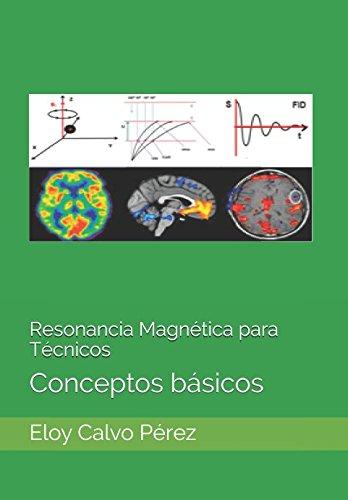 Resonancia Magnetica para Tecnicos: Conceptos basicos (Spanish Edition) [Eloy Calvo Perez] (Tapa Blanda)