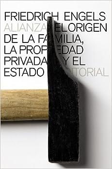 El Origen De La Familia, La Propiedad Privada Y El Estado por Friedrich Engels