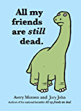 All My Friends Are Still Dead: (Funny Books, Children's Book for Adults, Interesting Finds)