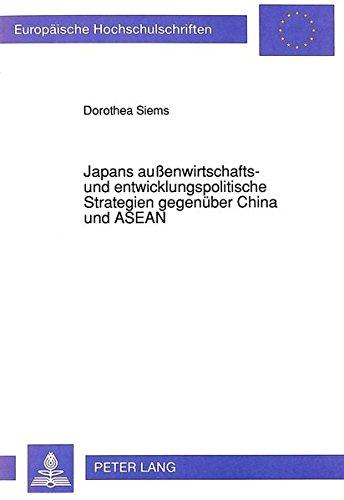 Japans außenwirtschafts- und entwicklungspolitische Strategien gegenüber China und ASEAN: Ein Beitrag zu den Regionalisierungstendenzen im ... Universitaires Européennes) (German Edition) by Peter Lang GmbH, Internationaler Verlag der Wissenschaften