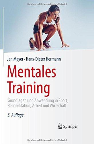 Mentales Training: Grundlagen und Anwendung in Sport Rehabilitation Arbeit und Wirtschaft