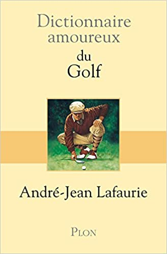 André-Jean LAFAURIE - Dictionnaire amoureux du Golf
