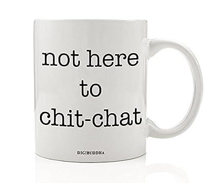 Not Here To Chit Chat Mug Quote Anti Small Talk Work Hard Job