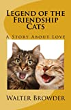 img - for Legend of the Friendship Cats: A Story About Love book / textbook / text book
