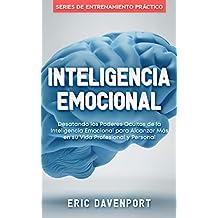 INTELIGENCIA EMOCIONAL (Emotional Intelligence Spanish Edition): Desatando los Poderes Ocultos de la Inteligencia Emocional para Alcanzar Más en su Vida Profesional y Personal
