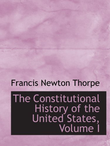 The Constitutional History of the United States, Volume I pdf epub