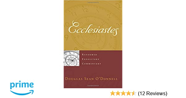 Ecclesiastes (Reformed Expository Commentary): Douglas Sean O