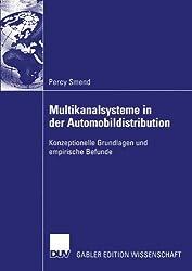 Multikanalsysteme in der Automobildistribution: Konzeptionelle Grundlagen und Empirische Befunde