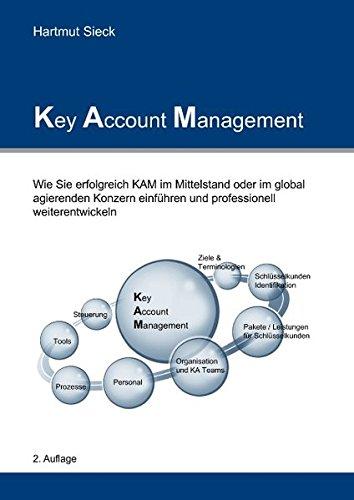 Key Account Management: Wie Sie erfolgreich KAM im Mittelstand oder im global agierenden Konzern einführen und professionell weiterentwickeln