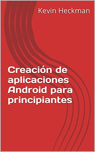 Creación de aplicaciones Android para principiantes (Spanish Edition)