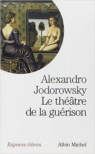 Le théâtre de la guérison - Alexandro Jodorowsky