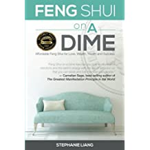 Feng Shui on a Dime: Affordable Feng Shui for Love, Wealth, Health and Success