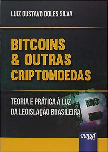 960a72c9d9637e Bitcoins e Outras Criptomõedas. Teoria e Prática à Luz da Legislação ...