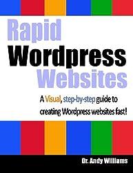 Rapid Wordpress Websites: A visual step-by-step guide to building Wordpress websites fast! (Webmaster Series) (Volume 5)