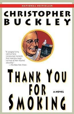 BY Buckley, Christopher ( Author ) [{ Thank You for Smoking By Buckley, Christopher ( Author ) Feb - 14- 2006 ( Paperback ) } ]