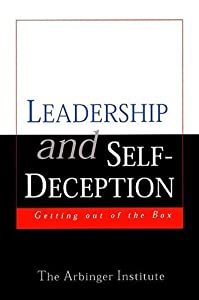 Leadership and Self-Deception: Getting Out of the Box by Arbinger Institute, The Arbinger Institute(January 15, 2000) Hardcover