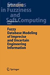 Fuzzy Database Modeling of Imprecise and Uncertain Engineering Information (Studies in Fuzziness and Soft Computing)