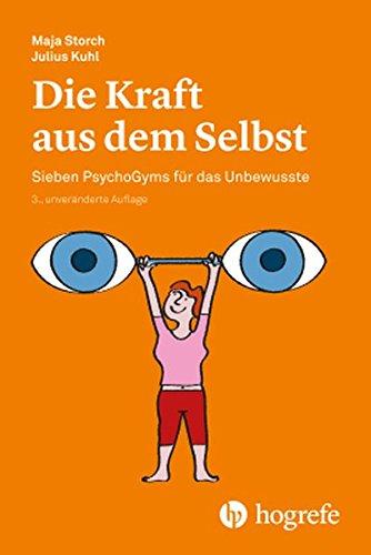 Die Kraft aus dem Selbst: Sieben PsychoGyms für das Unbewusste