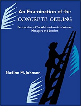 Book An Examination of the Concrete Ceiling: Perspectives of Ten African American Women Managers and Leaders: Perspectives of Ten African American Women Managers and Leaders