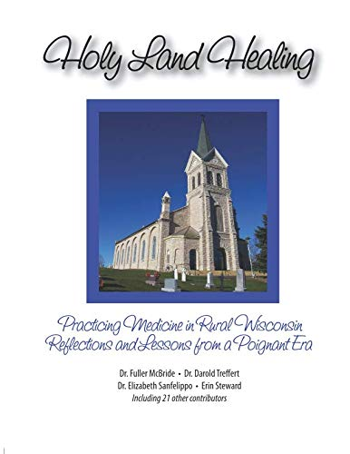 Holy Land Healing: Practicing Medicine in Rural Wisconsin      Reflections and Lessons from a Poignant Era ()