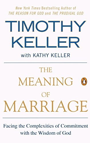 (The Meaning of Marriage: Facing the Complexities of Commitment with the Wisdom of God)