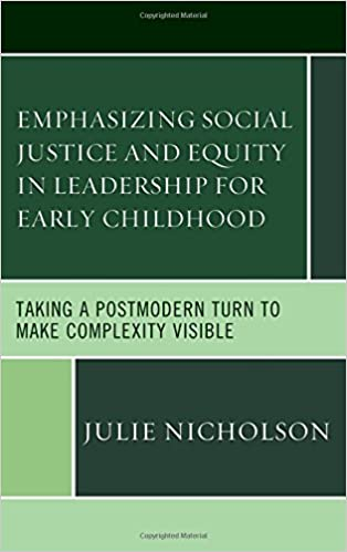 Emphasizing Social Justice and Equity in Leadership for Early Childhood: Taking a Postmodern Turn to Make Complexity Visible