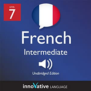 Learn French - Level 7: Intermediate French, Volume 1: Lessons 1-25 Audiobook
